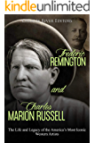 Frederic Remington and Charles Marion Russell: The Life and Legacy of the America's Most Iconic Western Artists