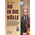 Ab in die Hölle: Die wahre Geschichte eines Investmentbankers von Exzessen, Wahnsinn und Milliarden-Deals
