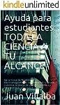 Ayuda para estudiantes: TODA LA CIENCIA A TU ALCANCE: De la Física de Newton, al electromagnetismo, la relatividad, la...