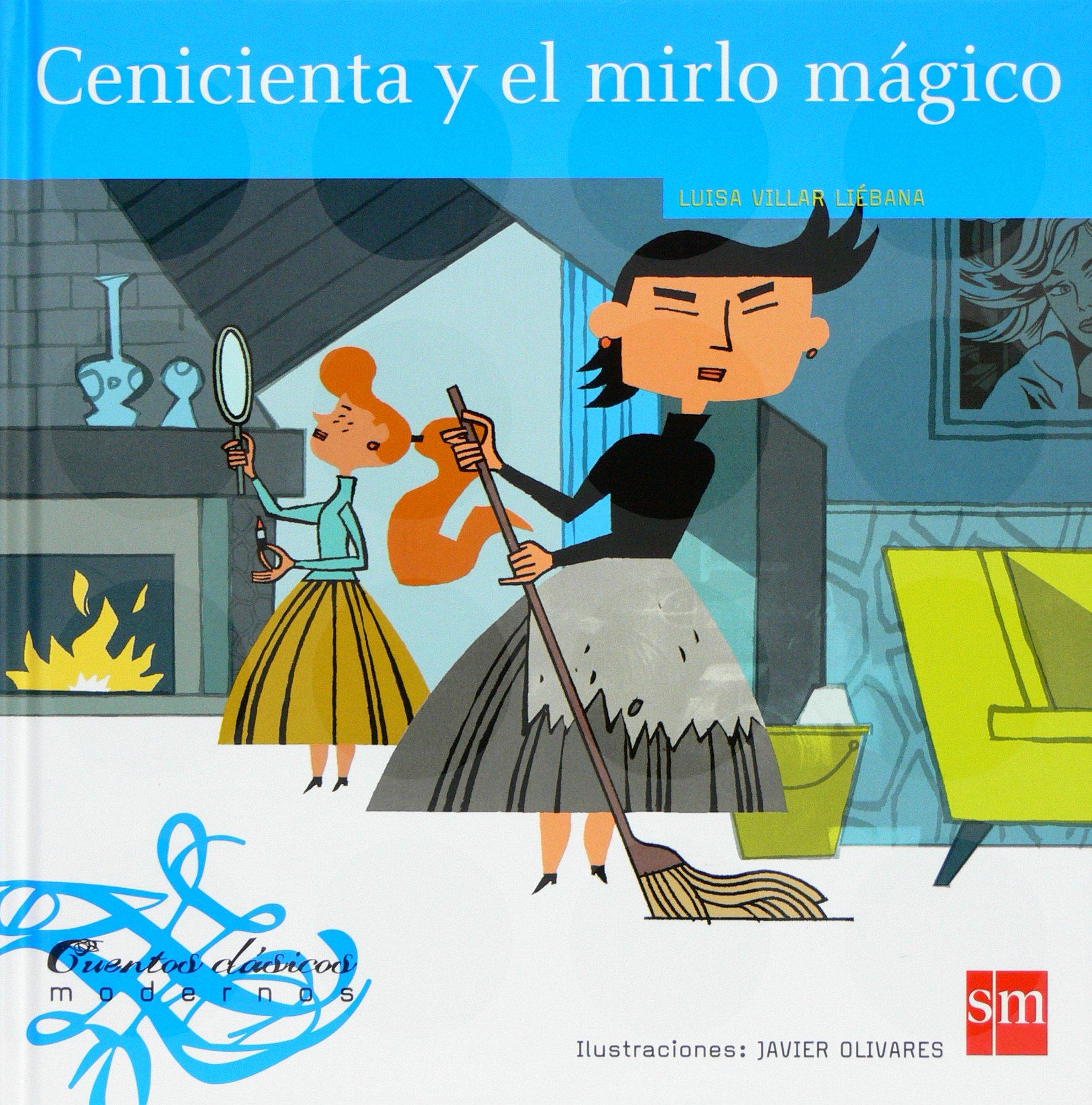 Cenicienta y el mirlo magico/ Cinderella and the Magic Blackbird (Cuentos Clasicos Modernos/ Modern Classic Tales) (Spanish Edition) (Spanish) Hardcover ...