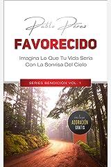 FAVORECIDO: Imagina Lo Que Seria Tu Vida Con La Sonrisa Del Cielo (Series Bendición nº 1) (Spanish Edition) Kindle Edition