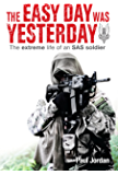 The Easy Day was Yesterday - The extreme life of an SAS soldier (English Edition)