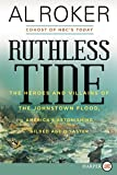 Ruthless Tide: The Heroes and Villains of the Johnstown Flood, America's Astonishing Gilded Age Disaster