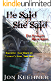 He Said, She Said: The Spokane River Killer (Pacific Northwest True-Crime Series Book 3)