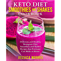 Keto Diet Smoothies and Shakes Cookbook: Delicious and Healthy Ketogenic Diet Smoothies and Shakes Recipes that Everyone…