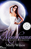 Moonbeams of Unintended Consequences (Ribbons of Moonbeams Book 1)