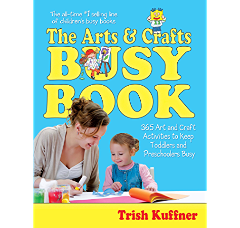 The Arts Crafts Busy Book 365 Art And Craft Activities To Keep Toddlers And Preschoolers Busy Busy Books Series Kindle Edition By Kuffner Trish Lansky Bruce Crafts Hobbies Home