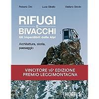 Rifugi e bivacchi. Gli imperdibili delle Alpi. Architettura, storia, paesaggio