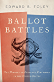 Ballot Battles: The History of Disputed Elections in the United States
