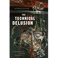 The Technical Delusion: Electronics, Power, Insanity
