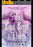 Sobre Bad Boys & Flores
