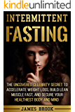 Intermittent Fasting: The Uncovered Celebrity Secret To Accelerate Weight Loss, Build Lean Muscle Fast, and Secure Your Healthiest Body and Mind