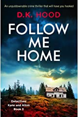Follow Me Home: An unputdownable crime thriller that will have you hooked (Detectives Kane and Alton Book 3) Kindle Edition