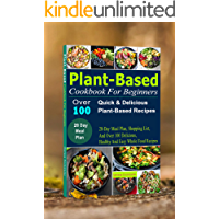 Plant-Based Cookbook For Beginners: 28-Day Meal Plan, Shopping List, And Over 100 Delicious, Healthy and Easy Whole Food Recipes (That Will Make You Perfect)