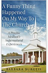A Funny Thing Happened on My Way to The Church: A Psychic Medium's Supernatural Experiences Kindle Edition