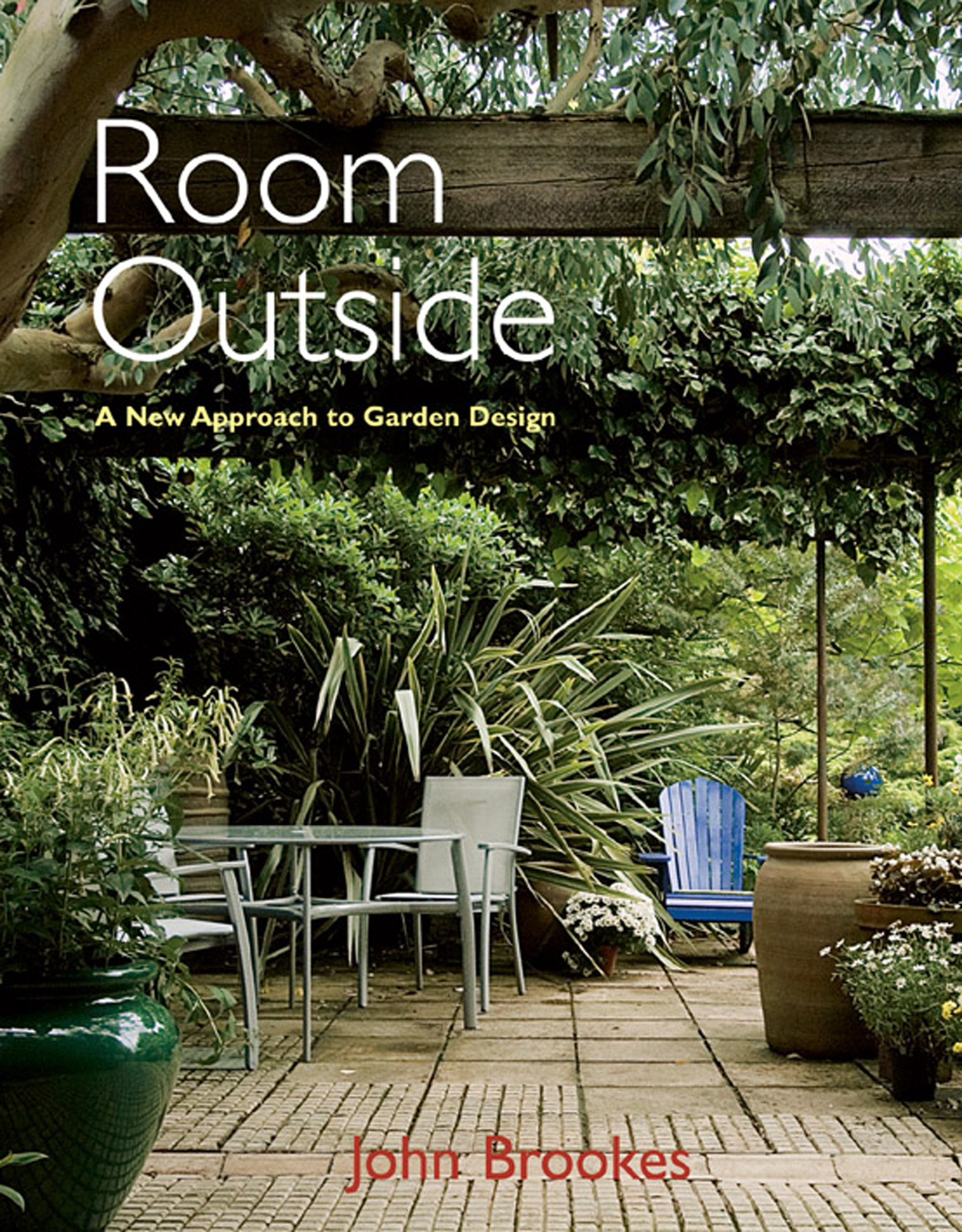 Superbe Room Outside: A New Approach To Garden Design: John Brookes: 9781870673525:  Amazon.com: Books