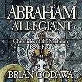 Abraham Allegiant: Chronicles of the Nephilim (Volume 4)