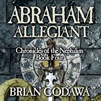 Abraham Allegiant: Chronicles of the Nephilim (Volume 4)