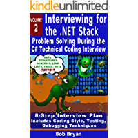 Interviewing for the .NET Stack: Vol. 2: Problem Solving During the C# Technical Coding Interview