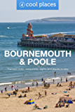 Bournemouth & Poole: The best pubs, restaurants, sights and places to stay (Cool Places UK Travel Guides Book 2)