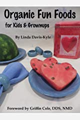 Organic Fun Foods for Kids & Grownups: Organic Mealtime Adventure Food Recipes for Toddlers to Teens & Beyond — Revised August 2018 Kindle Edition