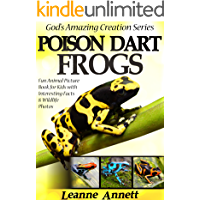 Poison Dart Frogs! Kids Book About Frogs: Fun Animal Picture Book For Kids With Interesting Facts & Wildlife Photos (God's Amazing Creation Series 1)