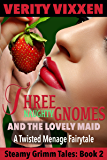Three Naughty Gnomes and the Lovely Maid: A Twisted, Menage Fairy Tale (Steamy Grimm Tales Book 2)