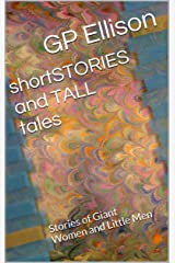 shortSTORIES and TALL tales: Stories of Giant Women and Little Men Kindle Edition
