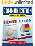 Communication: 2 Manuscripts - Persuasion: Secret Techniques to Influence Human Behavior, Persuasion: The Science of Selling (Improve your Communication Skills) (English Edition)