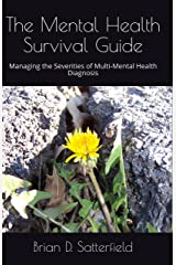 The Mental Health Survival Guide: Managing the Severities of Multi-Mental Health Diagnosis (Invisible Illness Recovery/Disability Rights Book 2) Kindle Edition