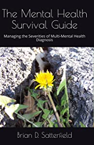 The Mental Health Survival Guide: Managing the Severities of Multi-Mental Health Diagnosis (Invisible Illness Recovery/Disability Rights Book 2)