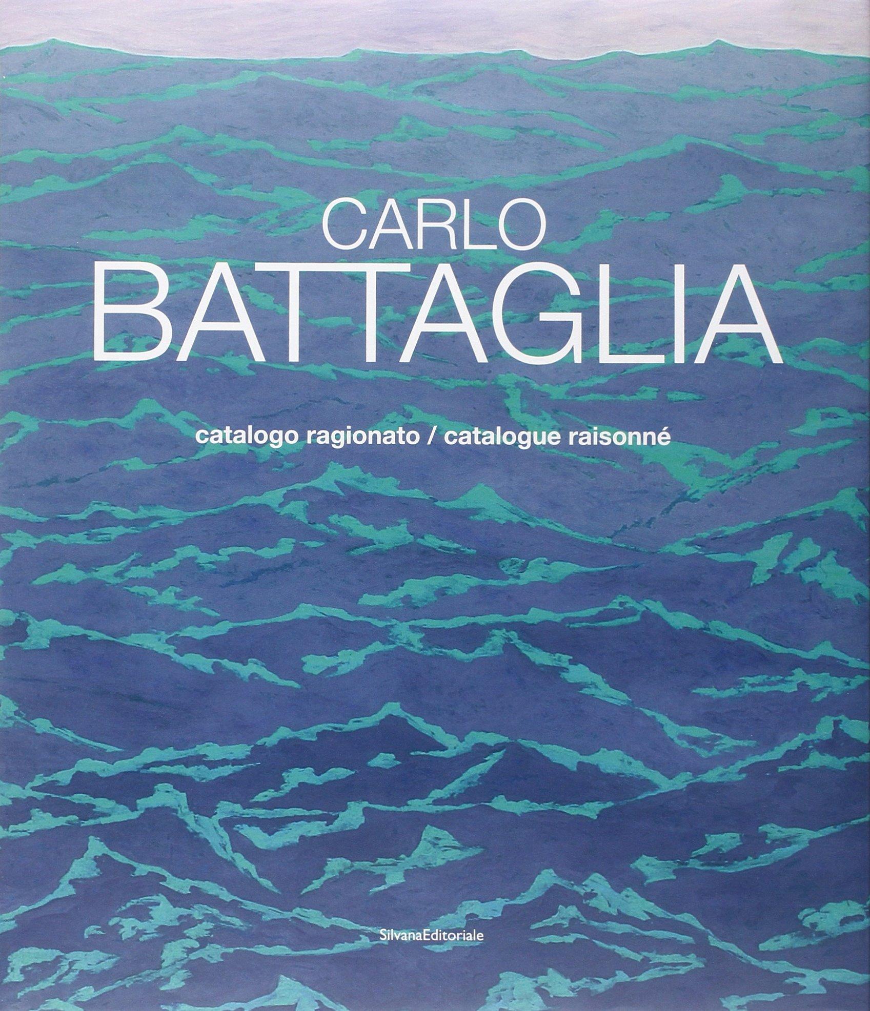 Carlo Battaglia catalogo ragionato. Ediz. italiana e inglese (Inglese) Copertina rigida – 16 ott 2014 M. Meneguzzo S. Pallotta Silvana 8836629121
