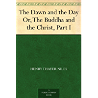 The Dawn and the Day Or, The Buddha and the Christ, Part I (English Edition)