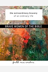 Brave Women of the Bible: The Extraordinary Bravery of an Ordinary Life: a 6 Week Bible Study Kindle Edition