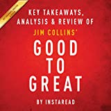 Good to Great: Why Some Companies Make the Leap...and Others Don't, by Jim Collins: Key Takeaways, Analysis & Review