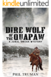 Dire Wolf of the Quapaw: a Jubal Smoak Mystery (Jubal Smoak Mysteries Book 1)