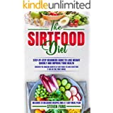 The Sirtfood Diet: Step-by-Step Beginners Guide, with Recipes, to Lose Weight Quickly and Improve Your Health. Discover the a