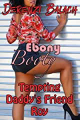 Tempting Daddy's Friend Roy (Ebony Booty Book 2) Kindle Edition