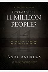 How Do You Kill 11 Million People?: Why the Truth Matters More Than You Think Kindle Edition