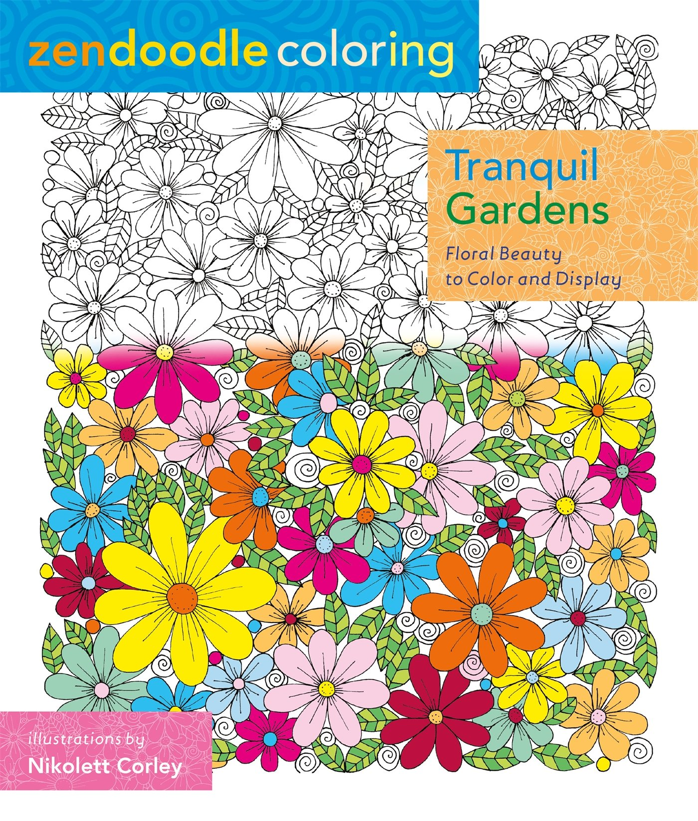 Zendoodle coloring enchanting gardens - Amazon Com Zendoodle Coloring Tranquil Gardens Floral Beauty To Color And Display 9781250109514 Nikolett Corley Books