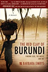 The Red Clay of Burundi: Finding God, the Music, and Me Kindle Edition