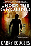 Under The Ground (Based On True Crime Book 2)