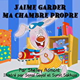 J'aime garder ma chambre propre (French Bedtime Collection)