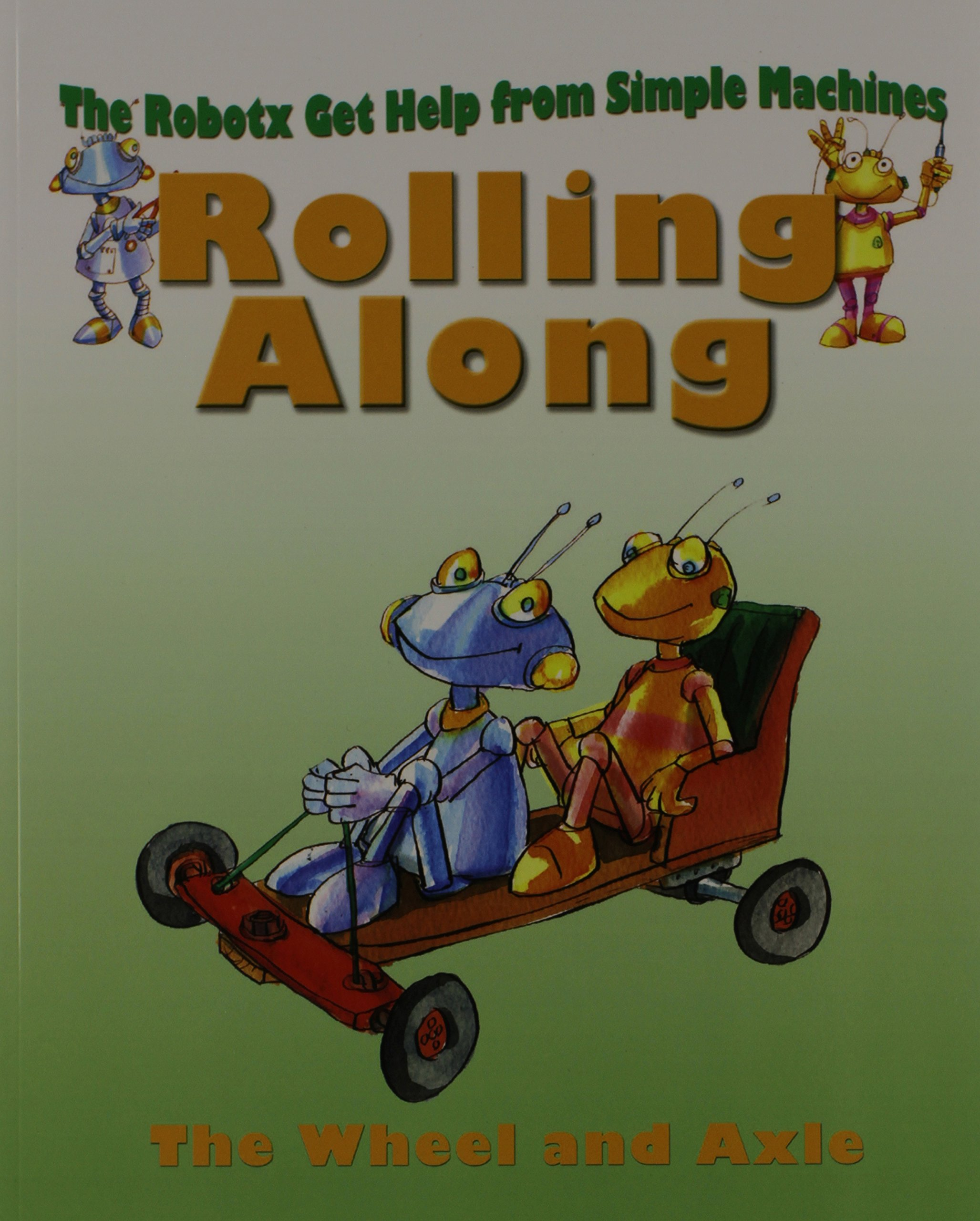 Read Online Rolling Along: The Wheels and Axles (Robotx Get Help from Simple Machines) pdf epub