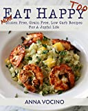 Eat Happy, Too: More Gluten Free, Grain Free, Low Carb Recipes Made from Real Foods for a Joyful Life