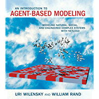 An Introduction to Agent-Based Modeling: Modeling Natural, Social, and Engineered Complex Systems with NetLogo (The MIT Press) (English Edition)
