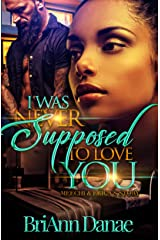 I Was Never Supposed To Love You : Meechi & Erica's Story Kindle Edition
