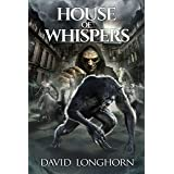 House of Whispers: Supernatural Suspense with Scary & Horrifying Monsters (Mortlake Series Book 2)
