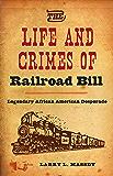The Life and Crimes of Railroad Bill: Legendary African American Desperado