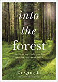 Into the Forest: How Trees Can Help You Find Health and Happiness